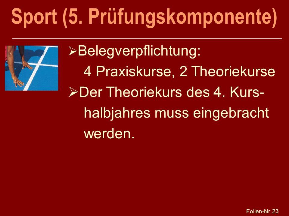 Folien-Nr. 23 Sport (5. Prüfungskomponente) Belegverpflichtung: 4 Praxiskurse, 2 Theoriekurse Der Theoriekurs des 4. Kurs- halbjahres muss eingebracht