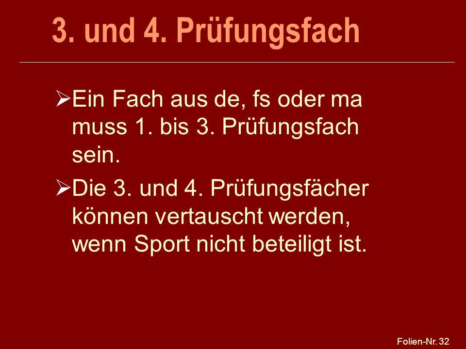 Folien-Nr.32 3. und 4. Prüfungsfach Ein Fach aus de, fs oder ma muss 1.