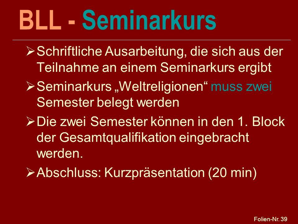 Folien-Nr. 39 BLL - Seminarkurs Schriftliche Ausarbeitung, die sich aus der Teilnahme an einem Seminarkurs ergibt Seminarkurs Weltreligionen muss zwei