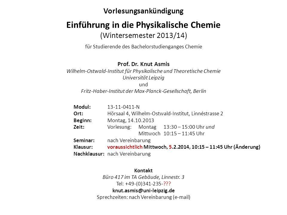 Vorlesungsankündigung Einführung in die Physikalische Chemie (Wintersemester 2013/14) für Studierende des Bachelorstudienganges Chemie Prof. Dr. Knut