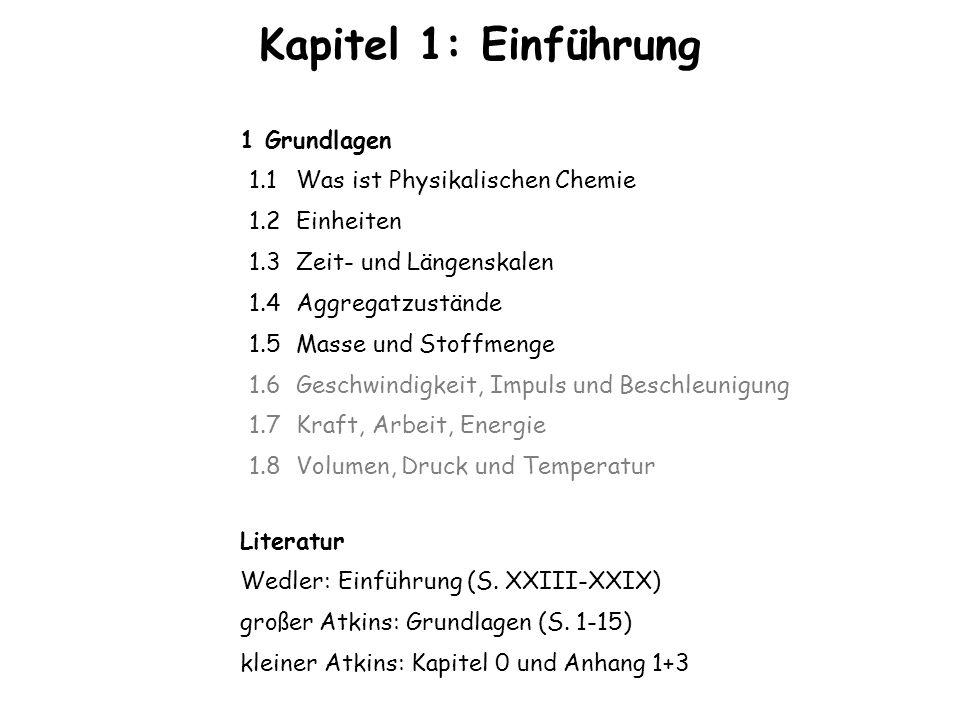 Kapitel 1: Einführung Literatur Wedler: Einführung (S. XXIII-XXIX) großer Atkins: Grundlagen (S. 1-15) kleiner Atkins: Kapitel 0 und Anhang 1+3 1 Grun