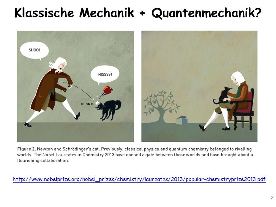 Klassische Mechanik + Quantenmechanik? 8 http://www.nobelprize.org/nobel_prizes/chemistry/laureates/2013/popular-chemistryprize2013.pdf