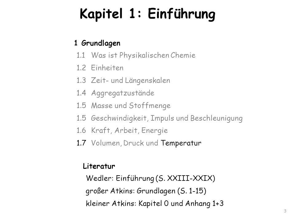 Kapitel 1: Einführung 3 Literatur Wedler: Einführung (S. XXIII-XXIX) großer Atkins: Grundlagen (S. 1-15) kleiner Atkins: Kapitel 0 und Anhang 1+3 1 Gr