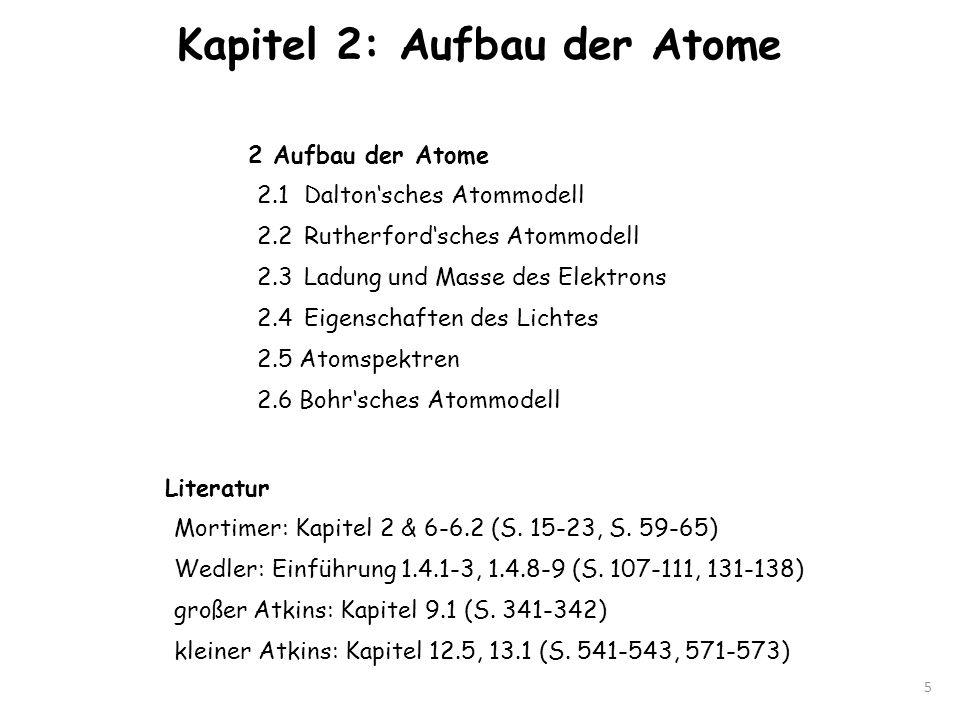 Kapitel 2: Aufbau der Atome 5 2 Aufbau der Atome 2.1 Daltonsches Atommodell 2.2 Rutherfordsches Atommodell 2.3 Ladung und Masse des Elektrons 2.4Eigen