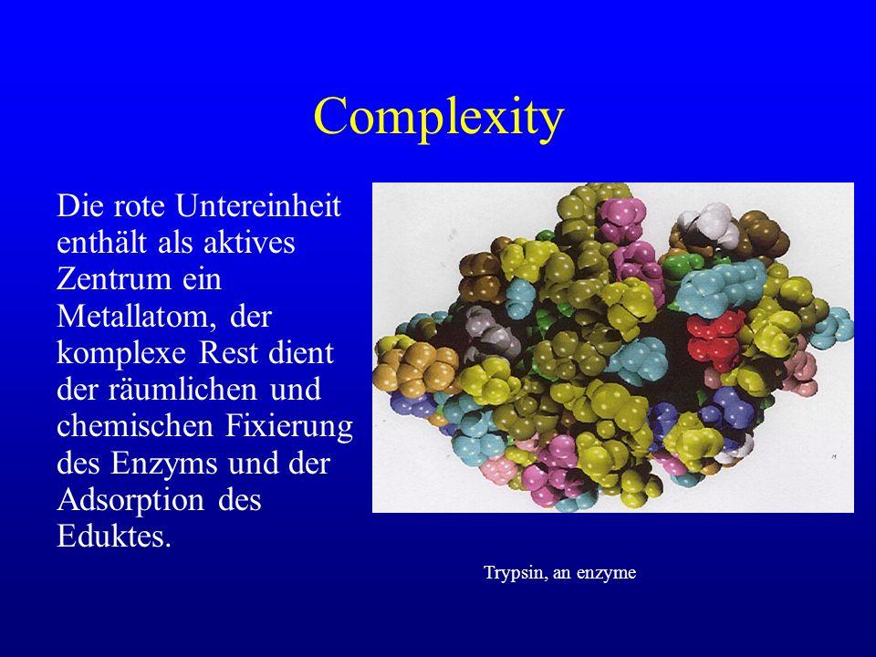 Complexity Die rote Untereinheit enthält als aktives Zentrum ein Metallatom, der komplexe Rest dient der räumlichen und chemischen Fixierung des Enzym