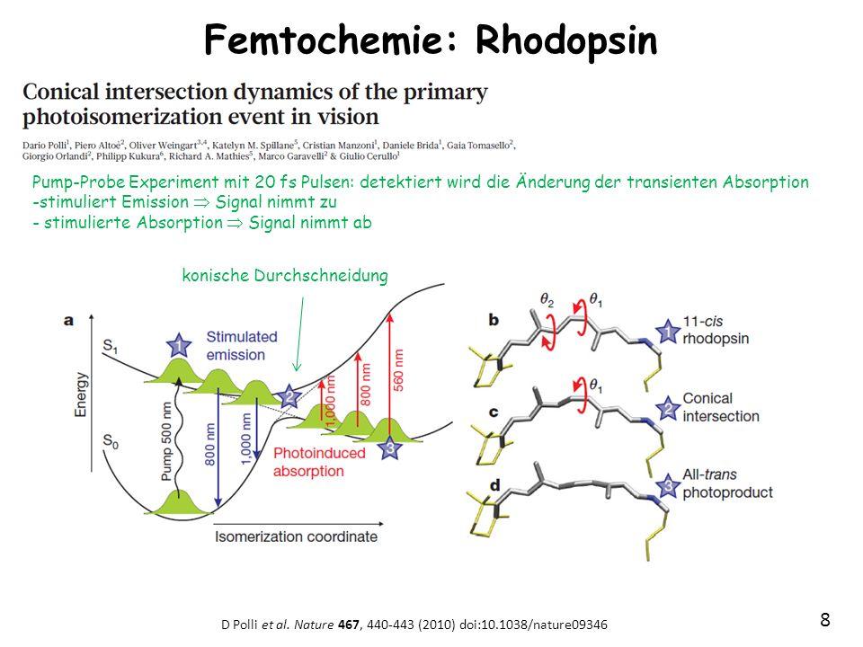 8 Femtochemie: Rhodopsin D Polli et al. Nature 467, 440-443 (2010) doi:10.1038/nature09346 konische Durchschneidung Pump-Probe Experiment mit 20 fs Pu