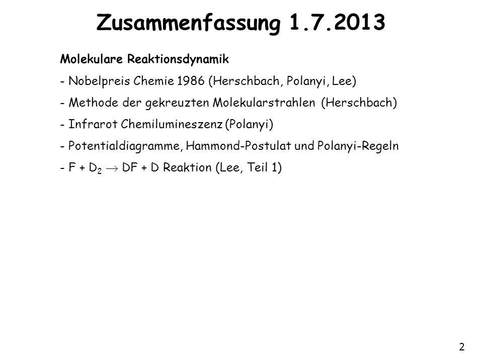 2 Zusammenfassung 1.7.2013 Molekulare Reaktionsdynamik - Nobelpreis Chemie 1986 (Herschbach, Polanyi, Lee) - Methode der gekreuzten Molekularstrahlen