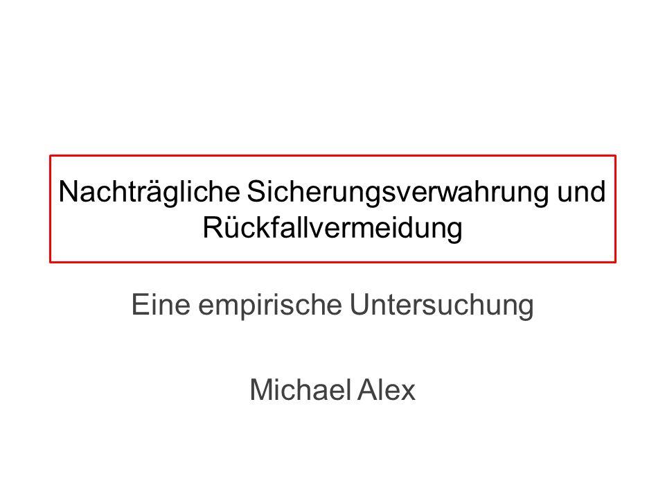 Nachträgliche Sicherungsverwahrung und Rückfallvermeidung Eine empirische Untersuchung Michael Alex