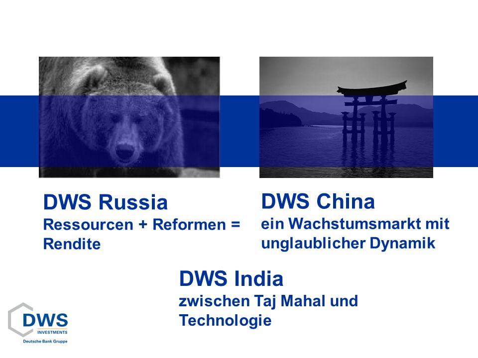 DWS Russia Ressourcen + Reformen = Rendite DWS China ein Wachstumsmarkt mit unglaublicher Dynamik DWS India zwischen Taj Mahal und Technologie