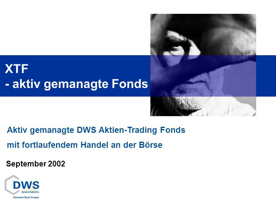 Aktiv gemanagte DWS Aktien-Trading Fonds mit fortlaufendem Handel an der Börse XTF - aktiv gemanagte Fonds September 2002