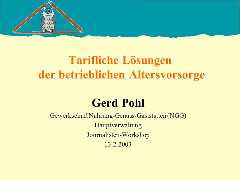 Tarifliche Lösungen der betrieblichen Altersvorsorge Gerd Pohl Gewerkschaft Nahrung-Genuss-Gaststätten (NGG) Hauptverwaltung Journalisten-Workshop 13.