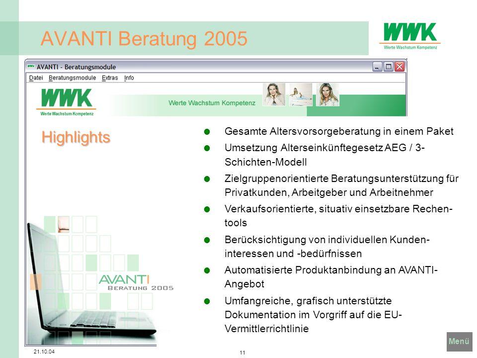 Menü 21.10.04 11 AVANTI Beratung 2005 Highlights Gesamte Altersvorsorgeberatung in einem Paket Umsetzung Alterseinkünftegesetz AEG / 3- Schichten-Mode