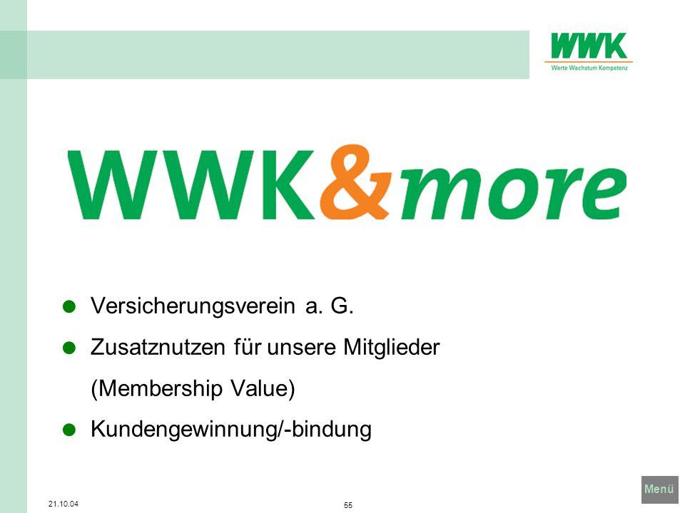 Menü 21.10.04 55 Versicherungsverein a. G. Zusatznutzen für unsere Mitglieder (Membership Value) Kundengewinnung/-bindung