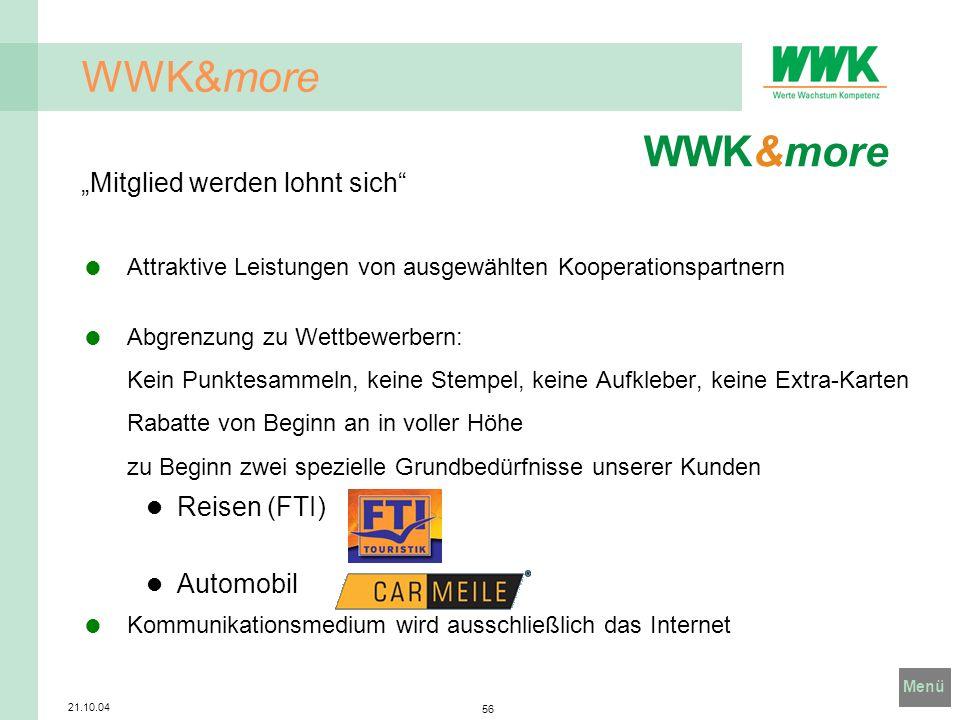 Menü 21.10.04 56 WWK&more Mitglied werden lohnt sich Attraktive Leistungen von ausgewählten Kooperationspartnern Abgrenzung zu Wettbewerbern: Kein Pun