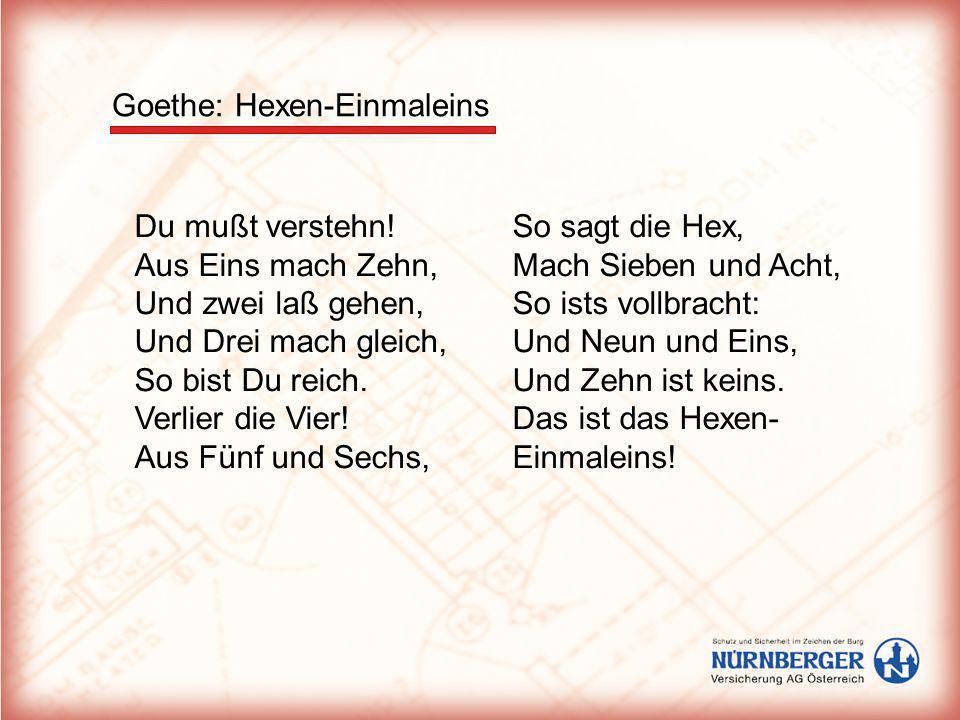 Goethe: Hexen-Einmaleins Du mußt verstehn! Aus Eins mach Zehn, Und zwei laß gehen, Und Drei mach gleich, So bist Du reich. Verlier die Vier! Aus Fünf