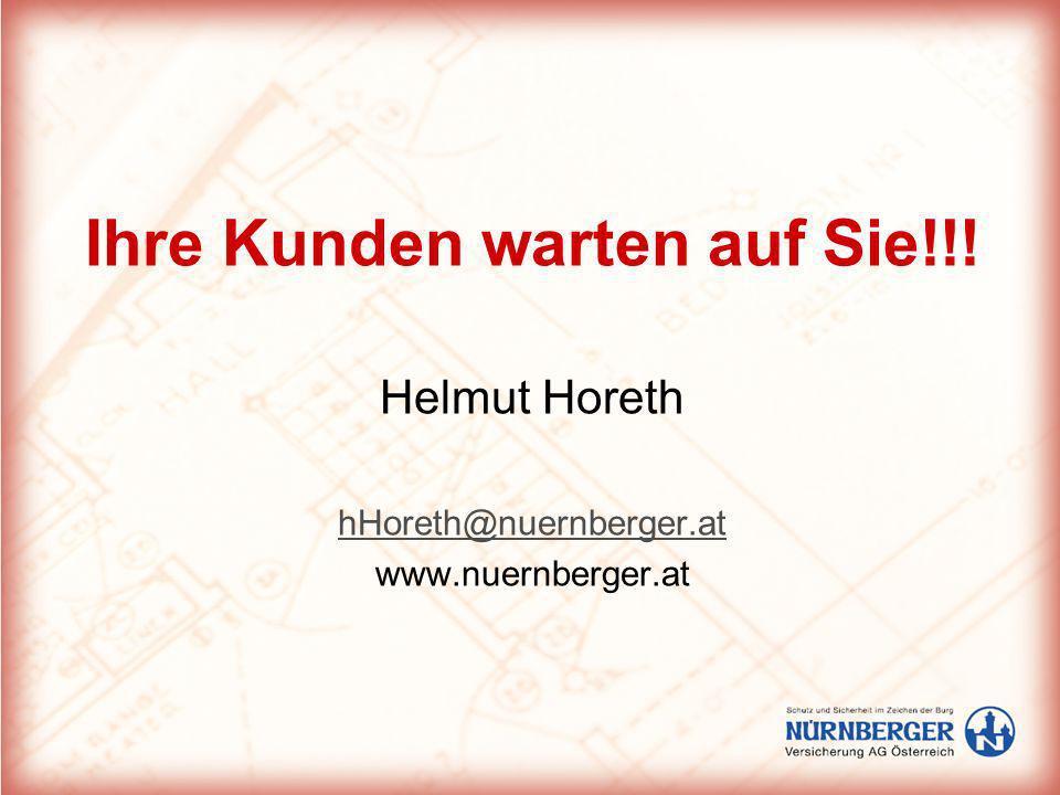Ihre Kunden warten auf Sie!!! Helmut Horeth hHoreth@nuernberger.at www.nuernberger.at