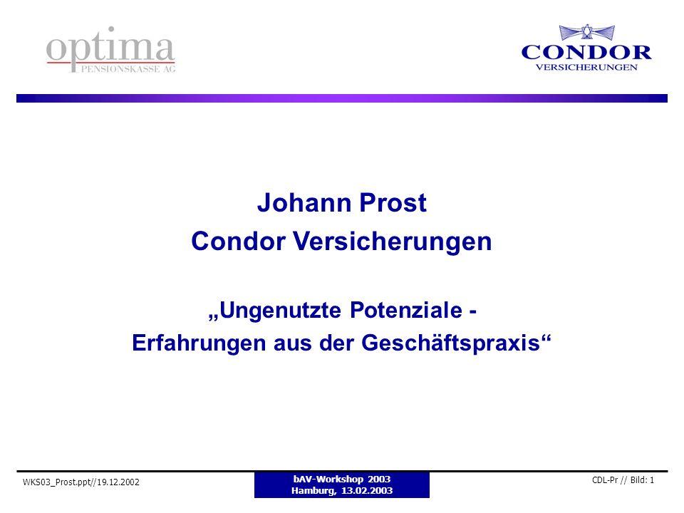 bAV-Workshop 2003 Hamburg, 13.02.2003 WKS03_Prost.ppt//19.12.2002 CDL-Pr // Bild: 1 Johann Prost Condor Versicherungen Ungenutzte Potenziale - Erfahru