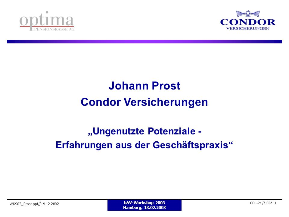 bAV-Workshop 2003 Hamburg, 13.02.2003 WKS03_Prost.ppt//19.12.2002 CDL-Pr // Bild: 2 Condor / Optima: Condor Allgemeine Condor Leben Optima Versicherung Optima Pensionskasse Gegründet: 1954/55 Eigentümer: Oetker-Familie