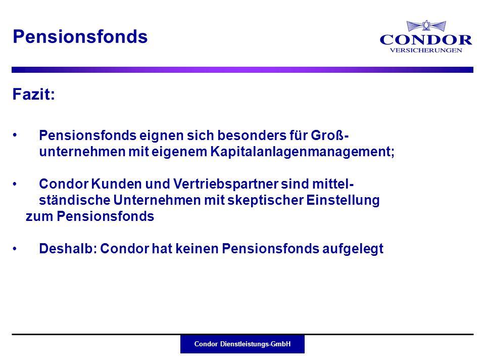 Condor Dienstleistungs-GmbH Merkmale: Rechtsfähige Versorgungseinrichtung (VVaG, AG) unterliegt der Versicherungsaufsicht (VAG) Keine PSV-Beiträge, keine zusätzlichen Verwaltungskosten Arbeitnehmer hat Rechtsanspruch Leistungen i.d.R.