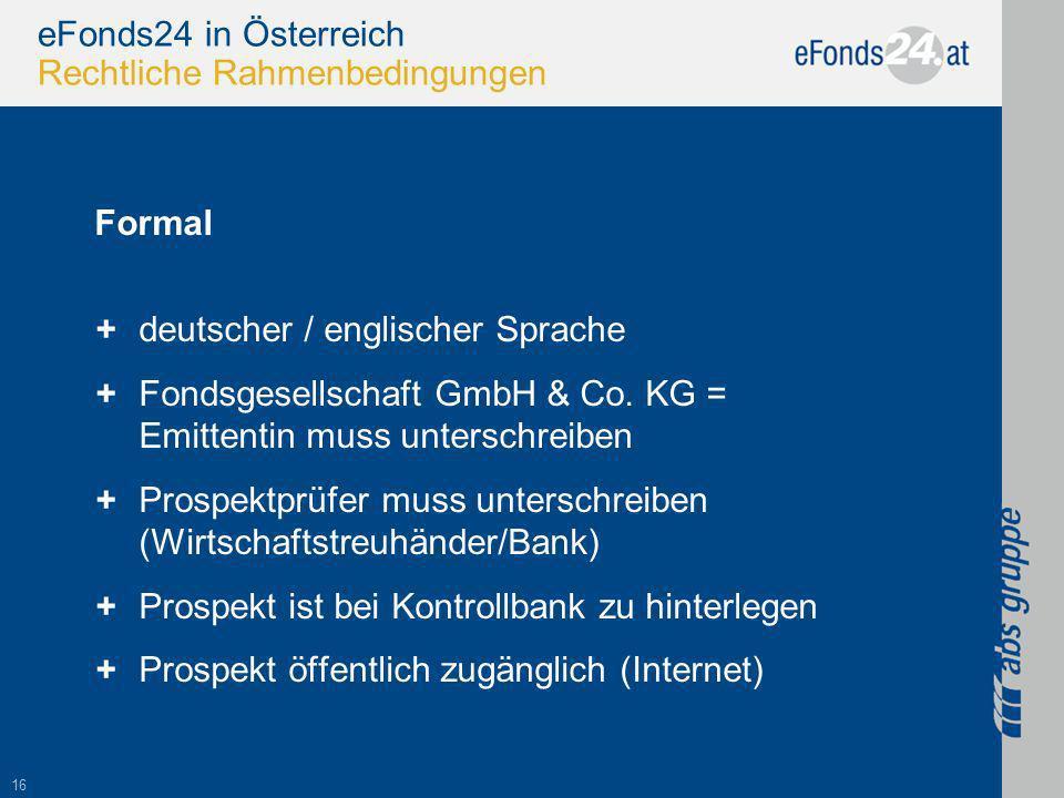 16 eFonds24 in Österreich Rechtliche Rahmenbedingungen Formal +deutscher / englischer Sprache +Fondsgesellschaft GmbH & Co.