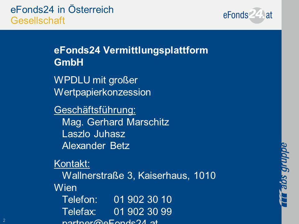 2 eFonds24 in Österreich Gesellschaft eFonds24 Vermittlungsplattform GmbH WPDLU mit großer Wertpapierkonzession Geschäftsführung: Mag.