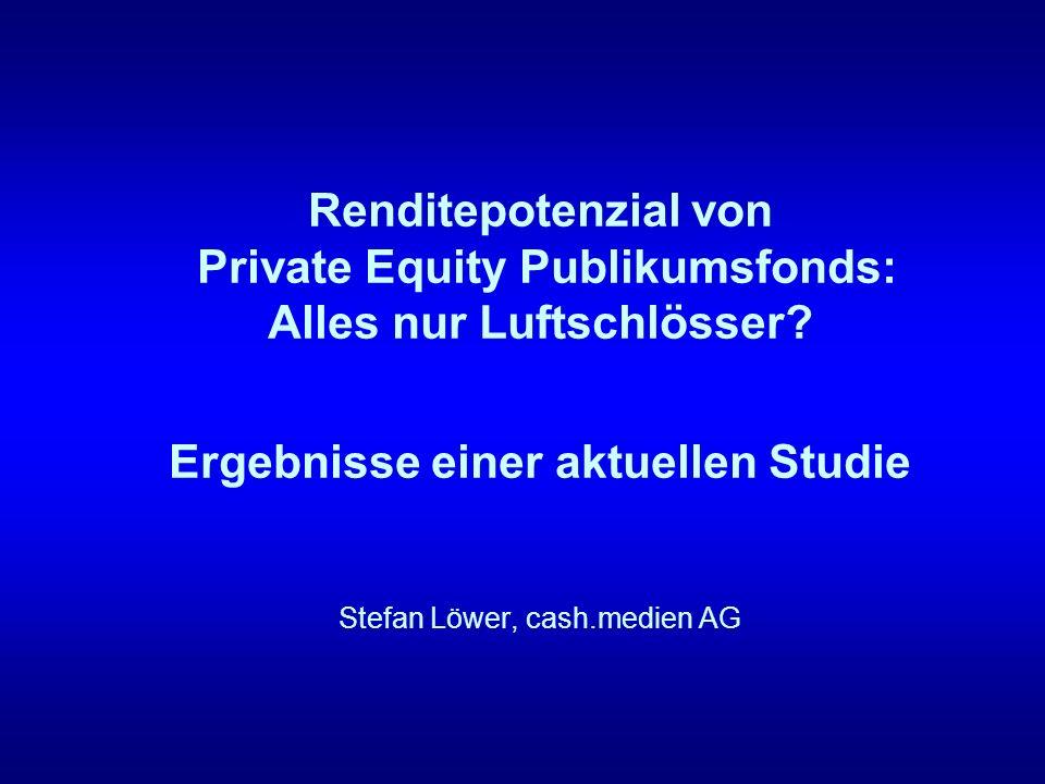 Renditepotenzial von Private Equity Publikumsfonds: Alles nur Luftschlösser? Ergebnisse einer aktuellen Studie Stefan Löwer, cash.medien AG