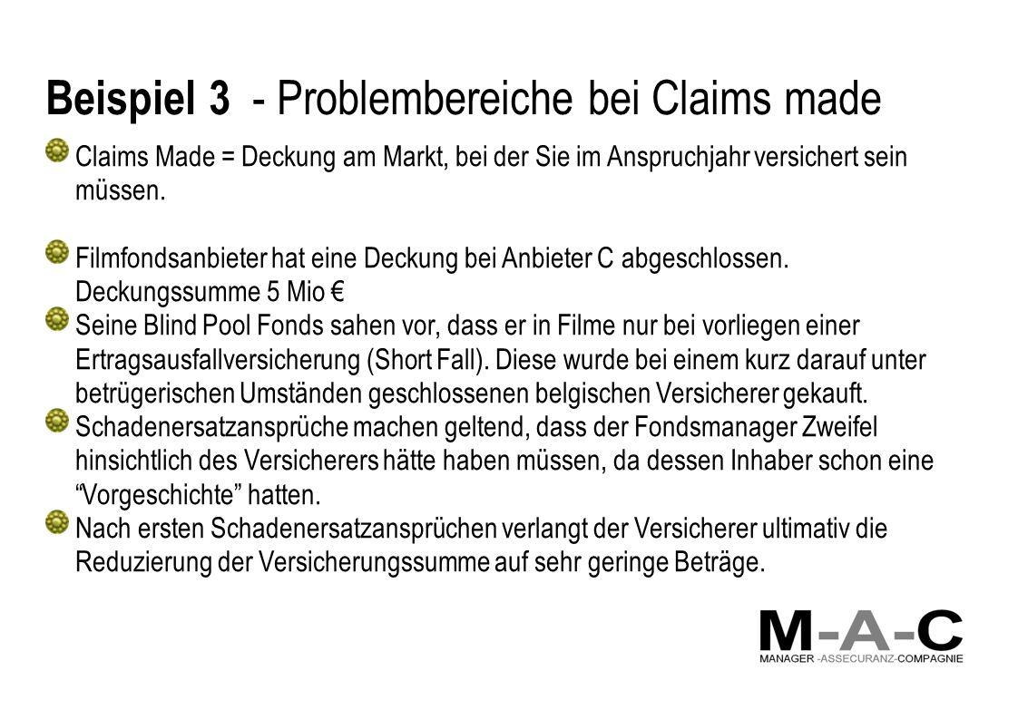 Beispiel 3 - Problembereiche bei Claims made Claims Made = Deckung am Markt, bei der Sie im Anspruchjahr versichert sein müssen. Filmfondsanbieter hat