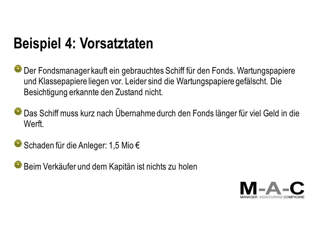 Beispiel 4: Vorsatztaten Der Fondsmanager kauft ein gebrauchtes Schiff für den Fonds. Wartungspapiere und Klassepapiere liegen vor. Leider sind die Wa