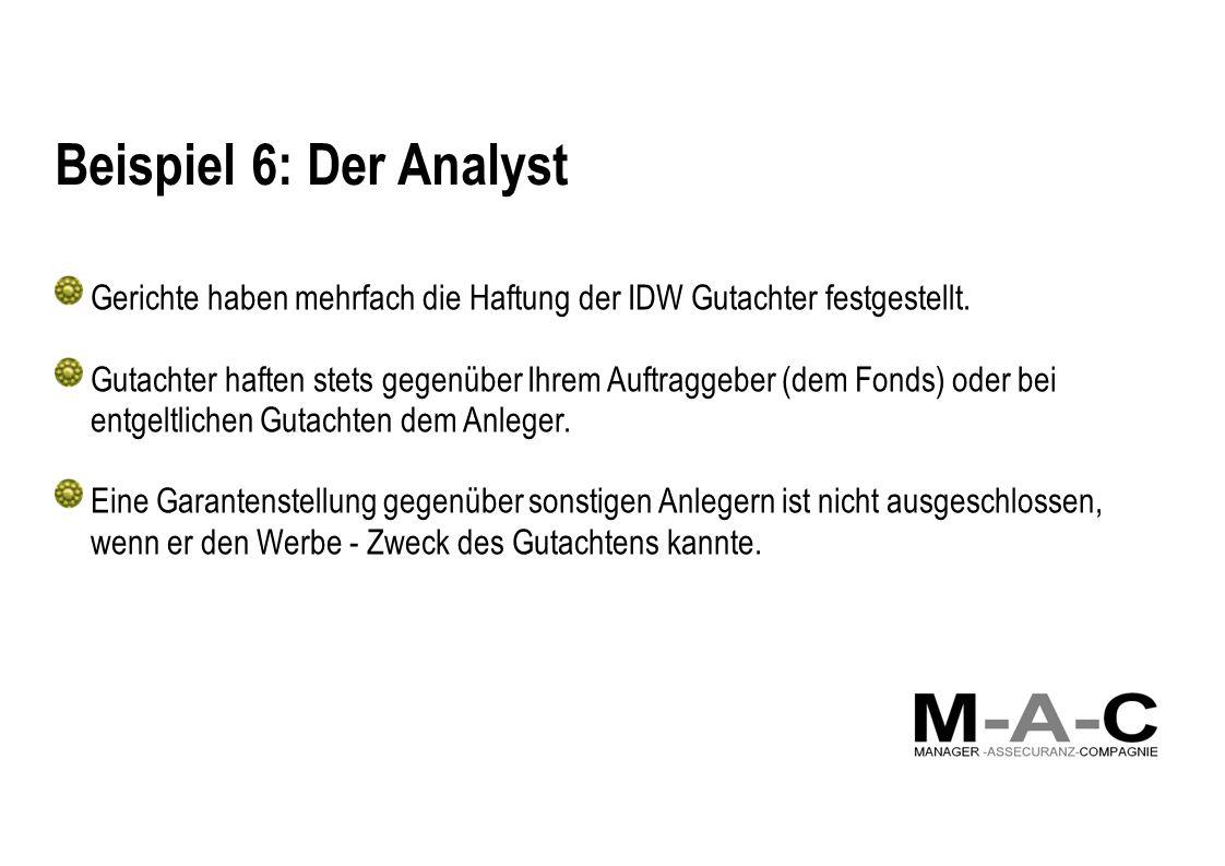 Beispiel 6: Der Analyst Gerichte haben mehrfach die Haftung der IDW Gutachter festgestellt. Gutachter haften stets gegenüber Ihrem Auftraggeber (dem F