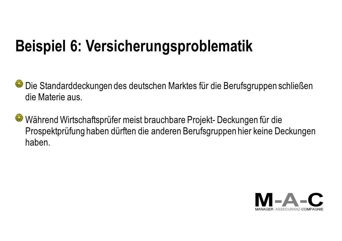 Beispiel 6: Versicherungsproblematik Die Standarddeckungen des deutschen Marktes für die Berufsgruppen schließen die Materie aus. Während Wirtschaftsp