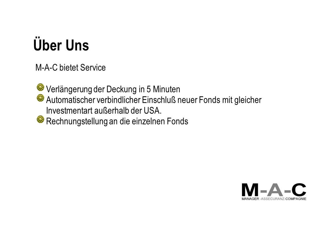 Über Uns M-A-C bietet Service Verlängerung der Deckung in 5 Minuten Automatischer verbindlicher Einschluß neuer Fonds mit gleicher Investmentart außerhalb der USA.