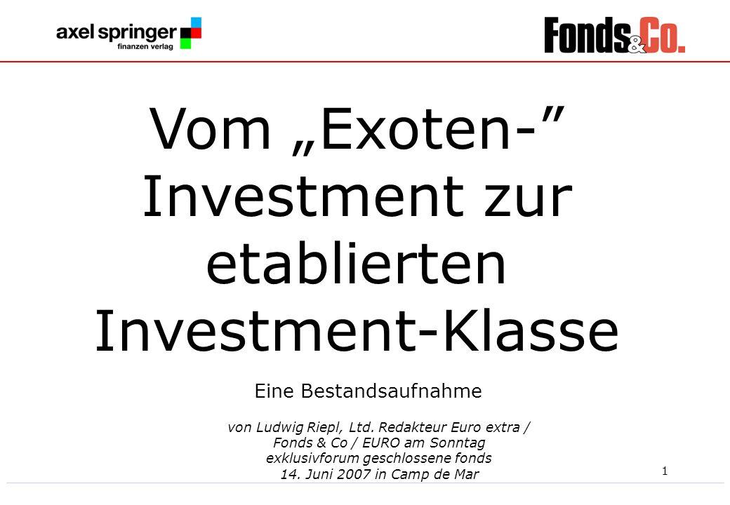 1 von Ludwig Riepl, Ltd. Redakteur Euro extra / Fonds & Co / EURO am Sonntag exklusivforum geschlossene fonds 14. Juni 2007 in Camp de Mar Eine Bestan