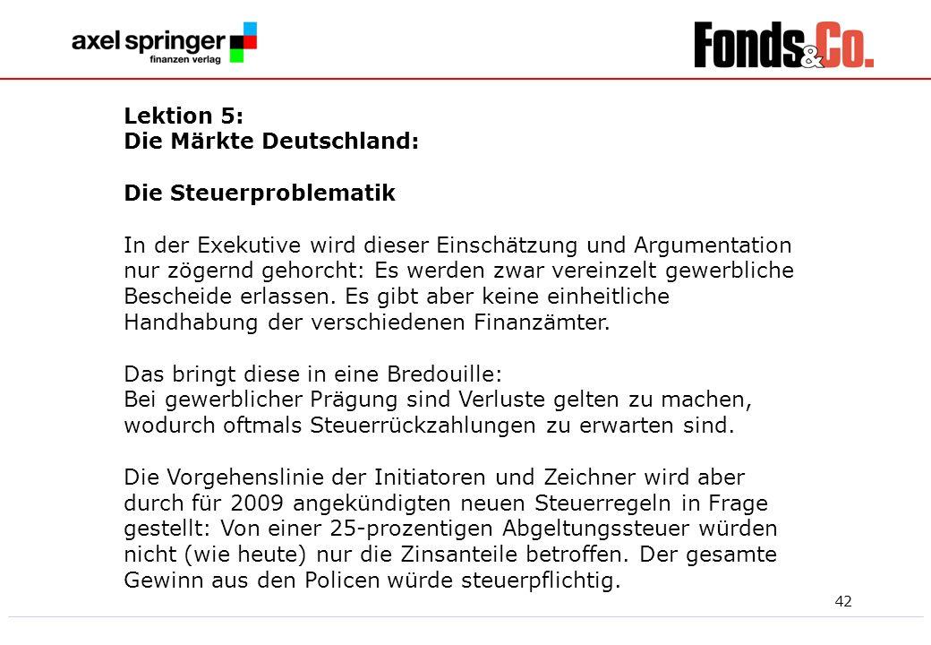 42 Lektion 5: Die Märkte Deutschland: Die Steuerproblematik In der Exekutive wird dieser Einschätzung und Argumentation nur zögernd gehorcht: Es werde