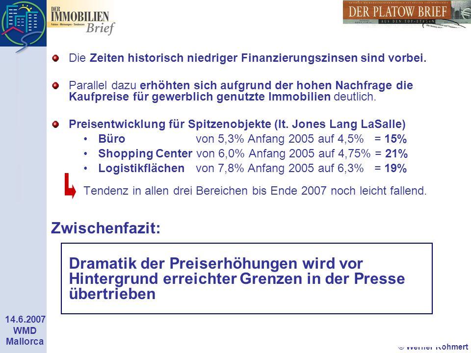 © Werner Rohmert 14.6.2007 WMD Mallorca Die Zeiten historisch niedriger Finanzierungszinsen sind vorbei. Parallel dazu erhöhten sich aufgrund der hohe