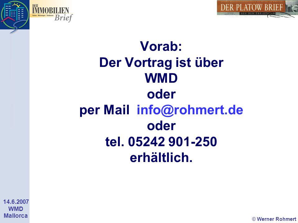 © Werner Rohmert 14.6.2007 WMD Mallorca Vorab: Der Vortrag ist über WMD oder per Mail info@rohmert.de oder tel. 05242 901-250 erhältlich.