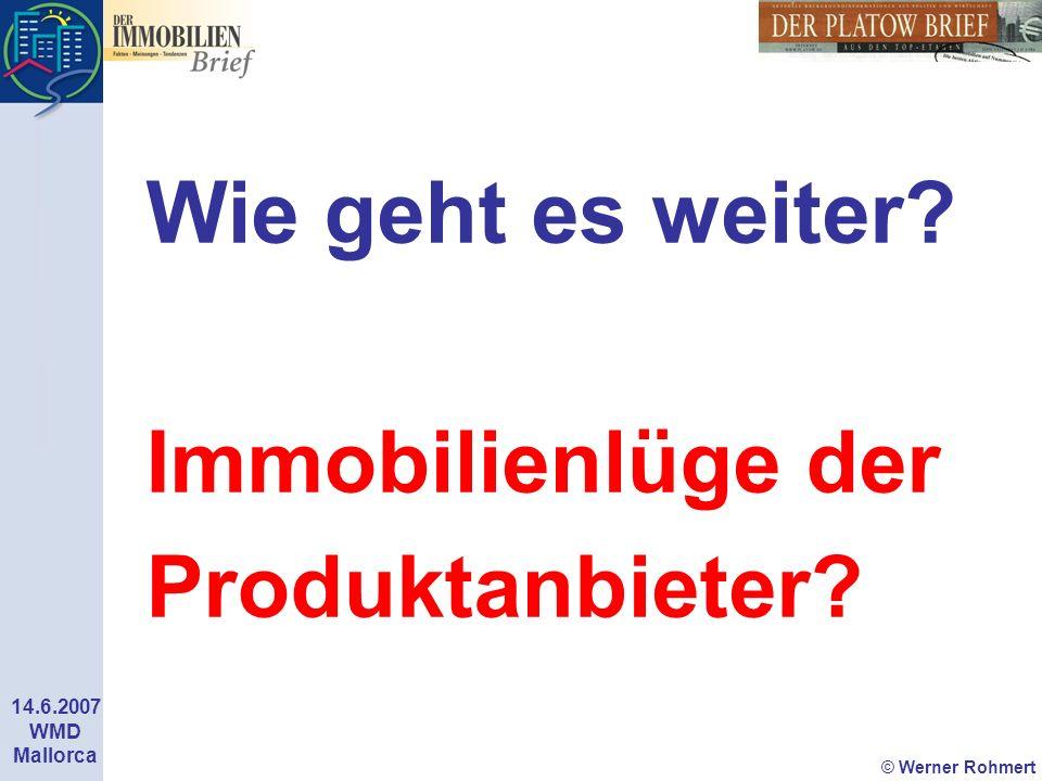 © Werner Rohmert 14.6.2007 WMD Mallorca Wie geht es weiter? Immobilienlüge der Produktanbieter?