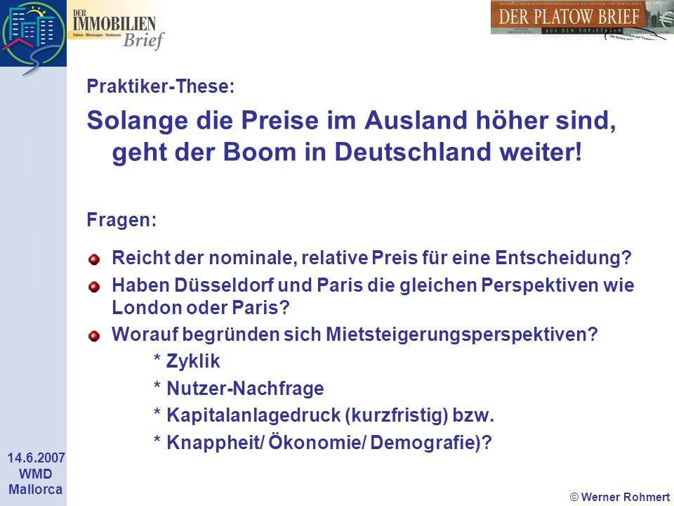 © Werner Rohmert 14.6.2007 WMD Mallorca Praktiker-These: Solange die Preise im Ausland höher sind, geht der Boom in Deutschland weiter! Fragen: Reicht