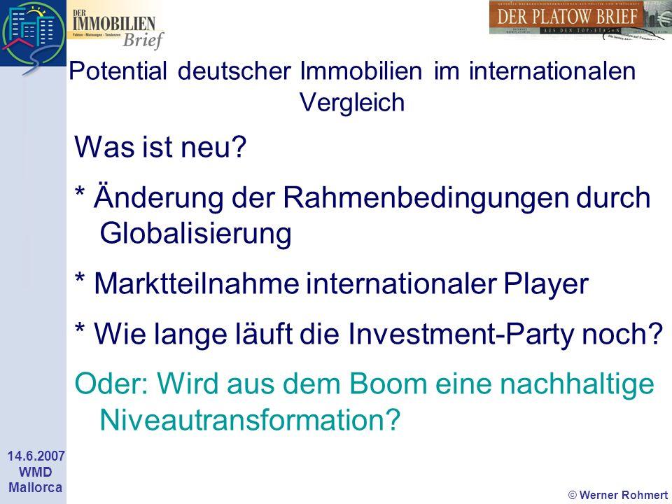© Werner Rohmert 14.6.2007 WMD Mallorca Potential deutscher Immobilien im internationalen Vergleich Was ist neu? * Änderung der Rahmenbedingungen durc