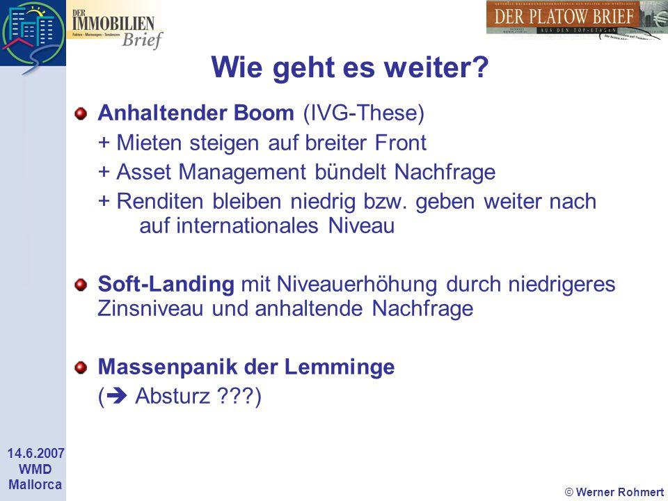 © Werner Rohmert 14.6.2007 WMD Mallorca Wie geht es weiter? Anhaltender Boom (IVG-These) + Mieten steigen auf breiter Front + Asset Management bündelt