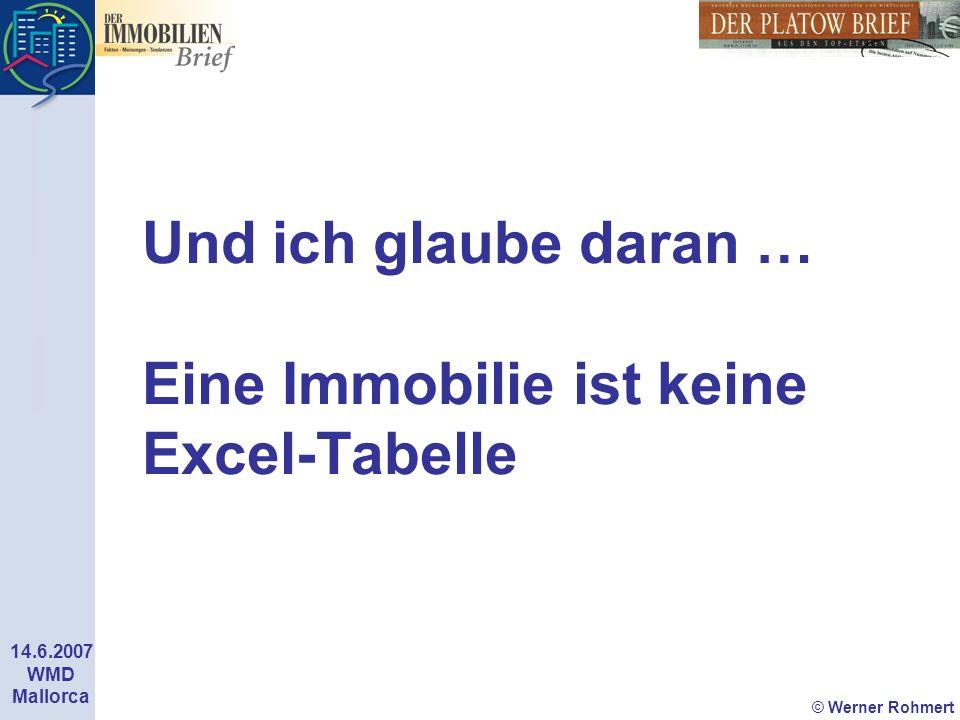 © Werner Rohmert 14.6.2007 WMD Mallorca Und ich glaube daran … Eine Immobilie ist keine Excel-Tabelle