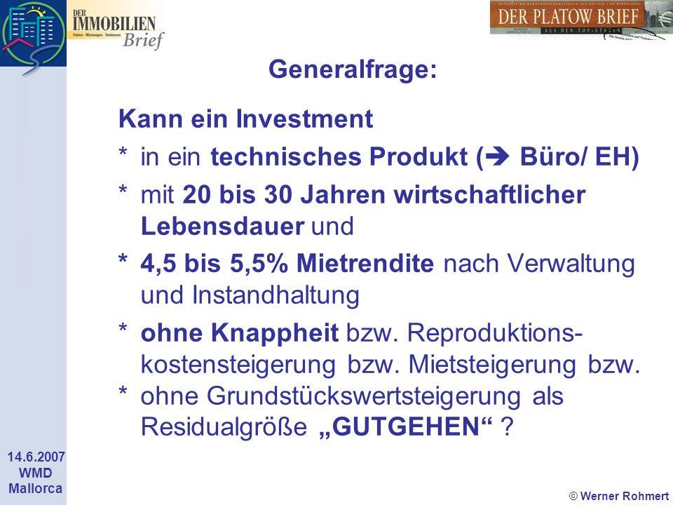 © Werner Rohmert 14.6.2007 WMD Mallorca Generalfrage: Kann ein Investment *in ein technisches Produkt ( Büro/ EH) *mit 20 bis 30 Jahren wirtschaftlich