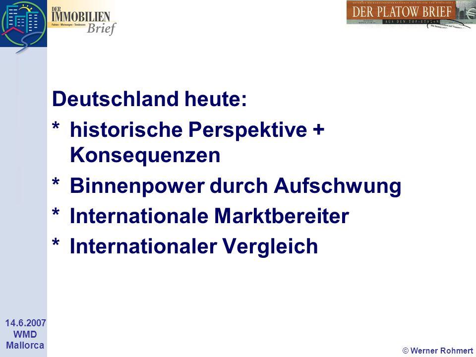 © Werner Rohmert 14.6.2007 WMD Mallorca Deutschland heute: * historische Perspektive + Konsequenzen *Binnenpower durch Aufschwung * Internationale Mar