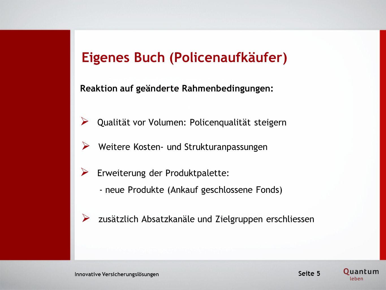 Eigenes Buch (Policenaufkäufer) Innovative Versicherungslösungen Reaktion auf geänderte Rahmenbedingungen: Qualität vor Volumen: Policenqualität steig