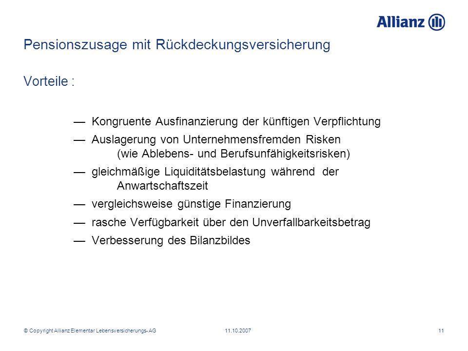 © Copyright Allianz Elementar Lebensversicherungs- AG 11.10.200711 Vorteile : Kongruente Ausfinanzierung der künftigen Verpflichtung Auslagerung von U