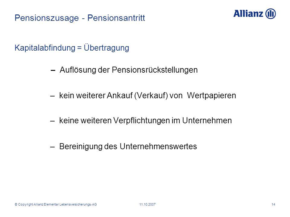 © Copyright Allianz Elementar Lebensversicherungs- AG 11.10.200714 Kapitalabfindung = Übertragung – Auflösung der Pensionsrückstellungen – kein weiter