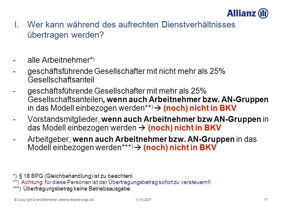 © Copyright Allianz Elementar Lebensversicherungs- AG 11.10.200717 -alle Arbeitnehmer* ) -geschäftsführende Gesellschafter mit nicht mehr als 25% Gese