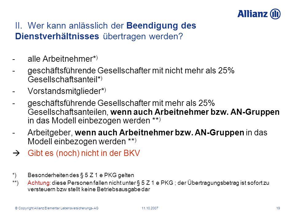 © Copyright Allianz Elementar Lebensversicherungs- AG 11.10.200719 II. Wer kann anlässlich der Beendigung des Dienstverhältnisses übertragen werden? -