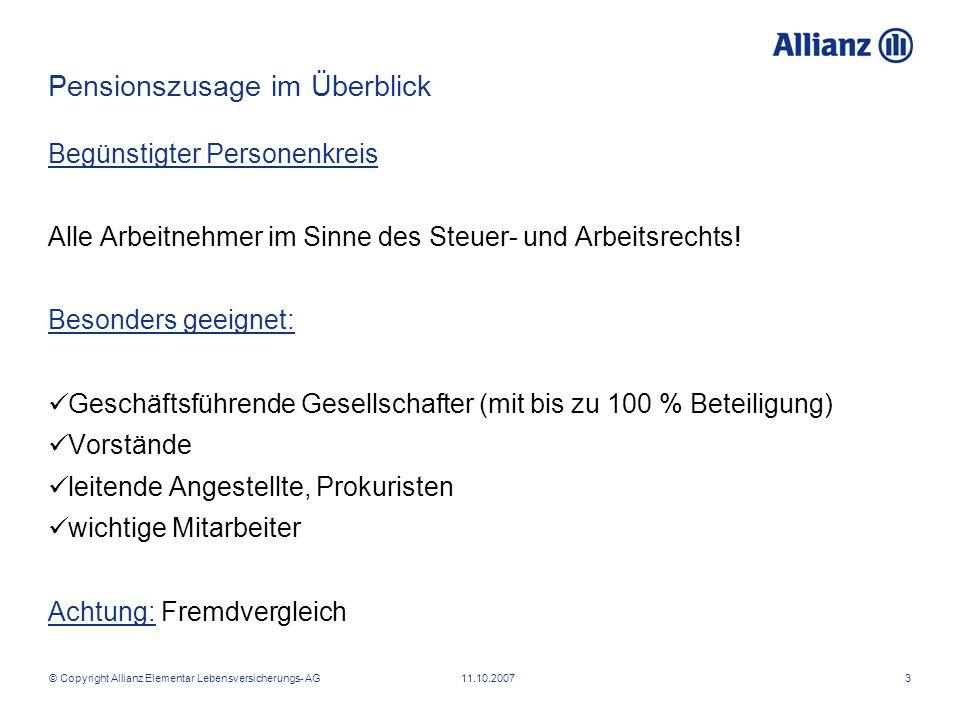 © Copyright Allianz Elementar Lebensversicherungs- AG 11.10.20073 Pensionszusage im Überblick Begünstigter Personenkreis Alle Arbeitnehmer im Sinne de