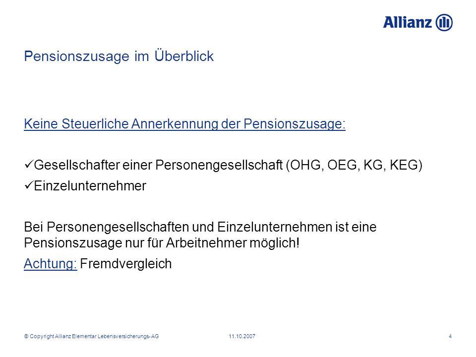 © Copyright Allianz Elementar Lebensversicherungs- AG 11.10.20074 Pensionszusage im Überblick Keine Steuerliche Annerkennung der Pensionszusage: Gesel