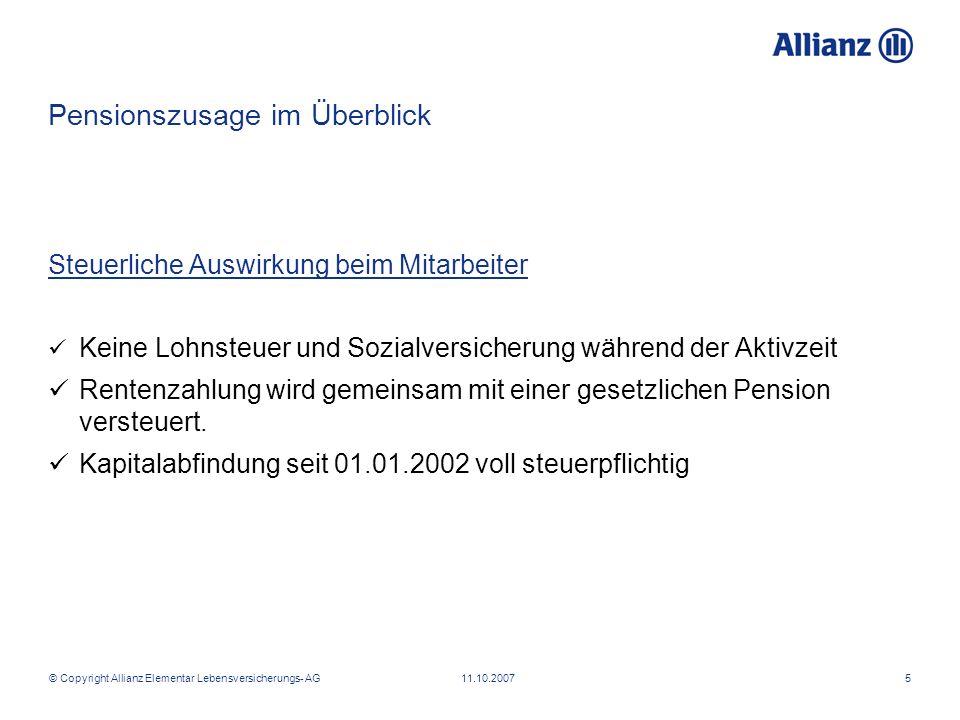 © Copyright Allianz Elementar Lebensversicherungs- AG 11.10.20075 Pensionszusage im Überblick Steuerliche Auswirkung beim Mitarbeiter Keine Lohnsteuer